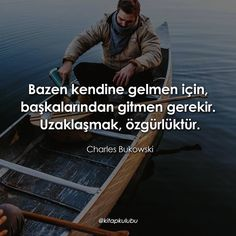 Bazen kendine gelmen için, başkalarından gitmen gerekir. Uzaklaşmak, özgürlüktür. - Charles Bukowski (Kaynak: Instagram - kitapklubu) #sözler #anlamlısözler #güzelsözler #manalısözler #özlüsözler #alıntı #alıntılar #alıntıdır #alıntısözler #şiir #edebiyat