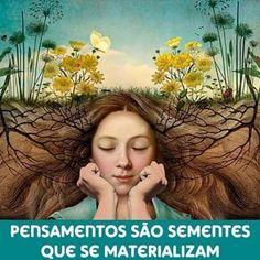 """""""Pensamentos são sementes que se materializam"""""""
