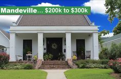 Mandeville, Louisiana  List of Real Estate updated daily $200,000-$300,000 includes luxury, homes, patio homes, homes with land, condos, town homes, investments, waterfront, and more.