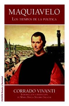 Vivanti, Corrado, 1928-2012 Maquiavelo : los tiempos de la política.  Paidós, 2013