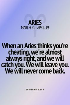 Yep...so if you love an Aries never cheat in any form.