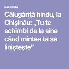 """Călugăriţă hindu, la Chişinău: """"Tu te schimbi de la sine când mintea ta se linişteşte"""""""