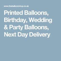 Printed Balloons, Birthday, Wedding & Party Balloons, Next Day Delivery