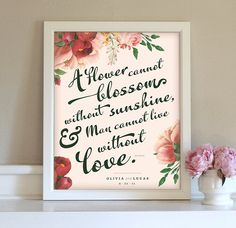 a flower cannot blossom without sunshine ...