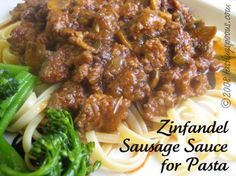 ZINFANDEL SAUSAGE SAUCE FOR PASTA: A totally different taste than regular red meat sauce - the recipe to serve 8 or so contains a whole bottle of Zinfandel wine. It cooks off, mostly. It's loaded with flavor. On my food blog: http://tastingspoons.com/archives/597