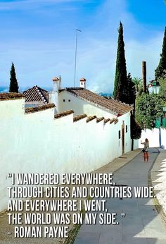 """""""I wandered everywhere, through cities and countries wide. And everywhere I went, the world was on my side. Sierra Nevada, Most Visited, Moorish, Granada, Travel Quotes, Trip Planning, Travel Inspiration, Countries, Roman"""
