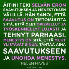 Äitini teki selvän eron saavutuksen ja menestyksen välillä. Hän sanoi, että saavutus on tietoisuutta siitä, että olet opiskellut ja työskennellyt lujasti ja tehnyt parhaasi. Menestys on sitä, että muut ylistävät sinua. Tähtää aina saavutukseen ja unohda menestys. — Helen Hayes Enjoy Your Life, Good Thoughts, Note To Self, Leadership, Qoutes, Coaching, Language, Mindfulness, Inspirational Quotes