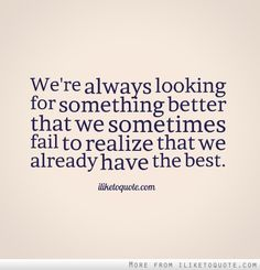 We're always looking for something better that we sometimes fail ...
