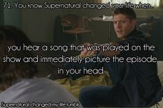 You know Supernatural changed your life when you hear a song that was played on the show and immediately picture the episode in your head.