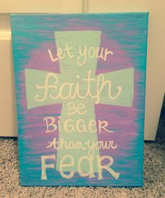 Let your faith be bigger than your fear, canvas quote
