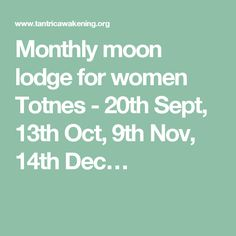 Monthly moon lodge for women Totnes - 20th Sept, 13th Oct, 9th Nov, 14th Dec…