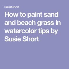 How to paint sand and beach grass in watercolor tips by Susie Short