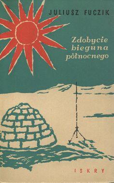 """""""Zdobycie bieguna północnego"""" Juliusz Fuczik Translated by Czeslaw Biliński Cover by Janusz Rapnicki Published by Wydawnictwo Iskry 1954"""