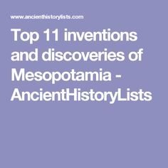 Top 11 inventions and discoveries of Mesopotamia - AncientHistoryLists
