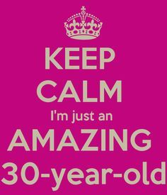 'KEEP CALM I'm just an AMAZING 30-year-old ' Poster