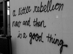 a little rebellion now and then is a good thing.