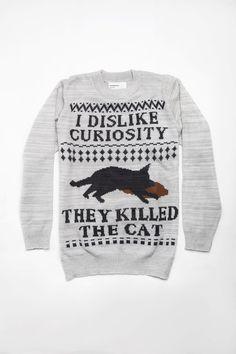 I dislike curiosity, they killed the cat