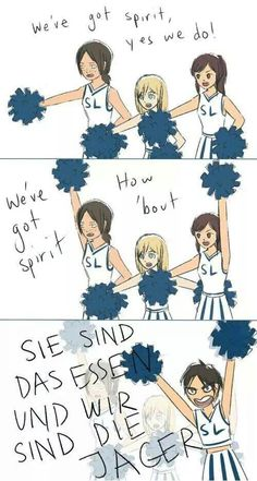 Just like- You know, ordinary cheerleading team with some of the SnK girls. THEN. EREN.
