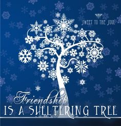 ❥ Friendship is a Sheltering Tree~ via Sweet to the Soul