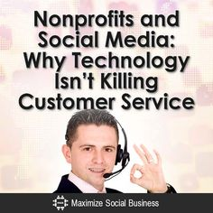 Nonprofits and Social Media: Why Technology Isn't Killing Customer Service