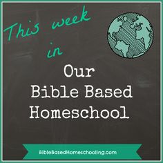 This Week in Our Bible Based Homeschool