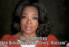 Serial Racism Hoaxer Oprah: Americans Disrespect Obama Because He's Black  Oprah is racist.  Sharia Law is Slavery.  Barack Obama's and Hilary Clinton's Arab Spring is the most evil thing the United States has been involved in.