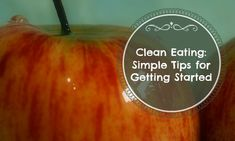 Clean eating. Simple steps to get started with clean eating.