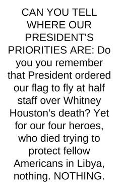 """Priorities? Like the Commander-in-Chief going to bed during the Benghazi attack, skipping the intelligence briefing the next morning so he could jet off to Vegas?  Sleep during a terrorist attack?!?! and then you have the nerve to say """"We're pulling an all-nighter. No sleep. And if you're not going to sleep, you might as well be in Vegas."""""""