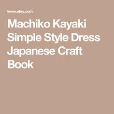 Machiko Kayaki  Simple Style Dress Japanese Craft Book