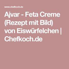Ajvar - Feta Creme (Rezept mit Bild) von Eiswürfelchen | Chefkoch.de