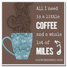 Here's to coffee and miles!! Who's gettin' some today?