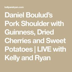 Daniel Boulud's Pork Shoulder with Guinness, Dried Cherries and Sweet Potatoes | LIVE with Kelly and Ryan
