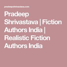 Pradeep Shrivastava | Fiction Authors India | Realistic Fiction Authors India Realistic Fiction, Literary Fiction, Authors, India, Books, Goa India, Libros, Book, Writers