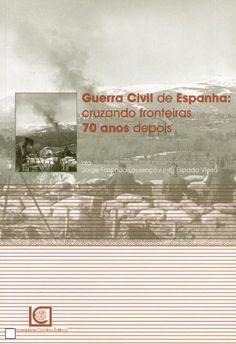 Guerra civil de Espanha : cruzando fronteiras 70 anos depois : [colóquio] / organização Jorge Fazenda Lourenço, Inês Espada Vieira