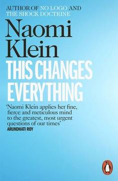 This Changes Everything: Capitalism vs. the Climate.  Fantastically researched and brilliantly written Naomi's book lives up to its name and really does change everything.  Will impact on all decisions and choices I make and the way that I live my life.  Astounding.