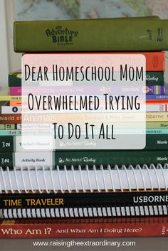 To the homeschool mom who is overwhelmed, trying to do it all.