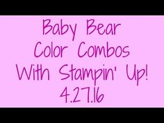 Baby Bear Color Combos With Stampin' Up! - YouTube