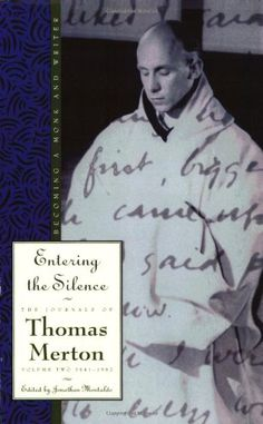 Entering the Silence: Becoming a Monk and a Writer (Journals of Thomas Merton) by Thomas Merton