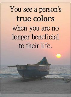 Quotes you see a persons true colors when you are no longer beneficial to their life. Truth Quotes, Quotable Quotes, Wisdom Quotes, Words Quotes, Quotes To Live By, Life Quotes, Sayings, Ignore Quotes, Karma Quotes