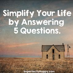 Simplifying Life by Answering 5 Questions. | by ImperfectlyHappy.com