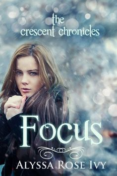Focus (The Crescent Chronicles Book 2) Alyssa Rose Ivy Young Adult Fantasy Book Review. Loved