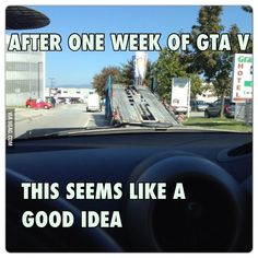 GTA players know that feeling...
