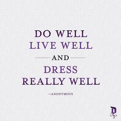 Do well... live well... and dress really well. —Anonymous #sacrificenothing #menswear #style #footwear #donumshoes