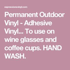 Permanent Outdoor Vinyl - Adhesive Vinyl... To use on wine glasses and coffee cups. HAND WASH.