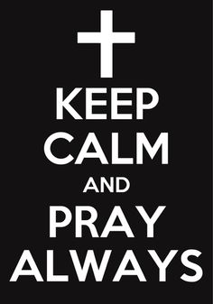 Keep Calm and Pray Always