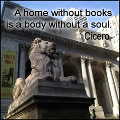"""Quote of the Day:  """"A home without books is a body without a soul.""""  Cicero"""