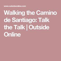 Walking the Camino de Santiago: Talk the Talk | Outside Online