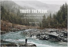 Trust the flow. A whole new world is waiting around the bend. - Bronnie Ware #trust #faith #quote #inspirational #inspirationalquote #inspirationalwords #picturequote #picture