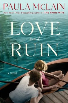 Our Bookshelves Can't Wait for These Spring 2018 Releases: Love and Ruin by Paula McLain