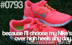 Because I'll choose my Nike's over high heels any day... Totally me!
